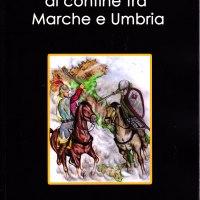 il corridoio bizantino al confine tra marche e umbria ( di g. presciutti - m. presciutti - g. dromedari )